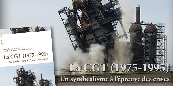 Présentation du livre La CGT (1975-1995). Un syndicalisme à l'épreuve des crises